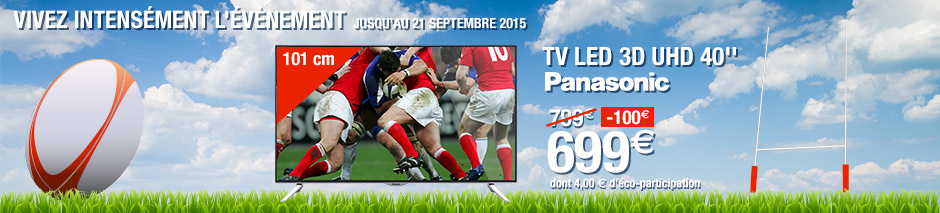 Soyez prêts pour la coupe du monde de rugby 2015 TV LED 3D UHD 40 pouces Panasonic 699 euros